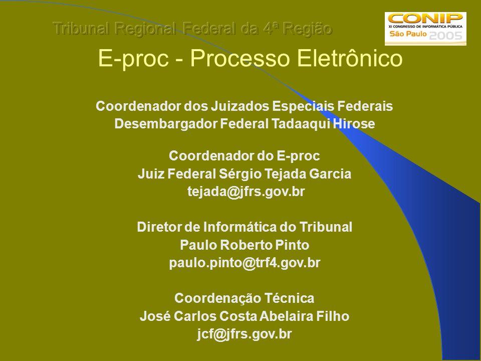 Coordenador dos Juizados Especiais Federais Desembargador Federal Tadaaqui Hirose Coordenador do E-proc Juiz Federal Sérgio Tejada Garcia tejada@jfrs.