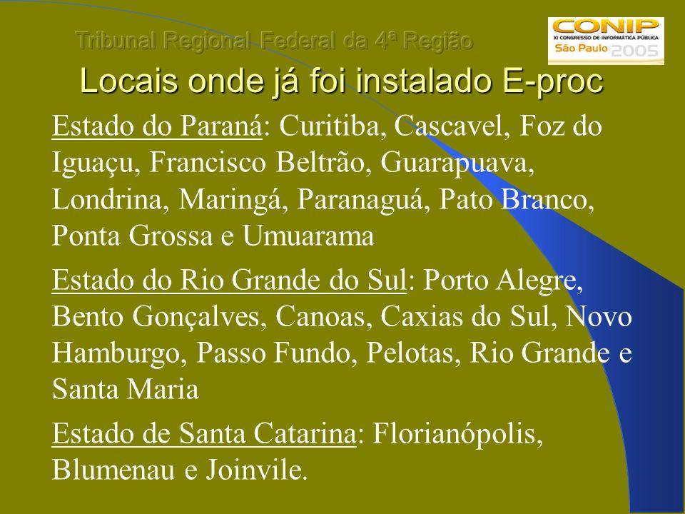 Locais onde já foi instalado E-proc Estado do Paraná: Curitiba, Cascavel, Foz do Iguaçu, Francisco Beltrão, Guarapuava, Londrina, Maringá, Paranaguá,