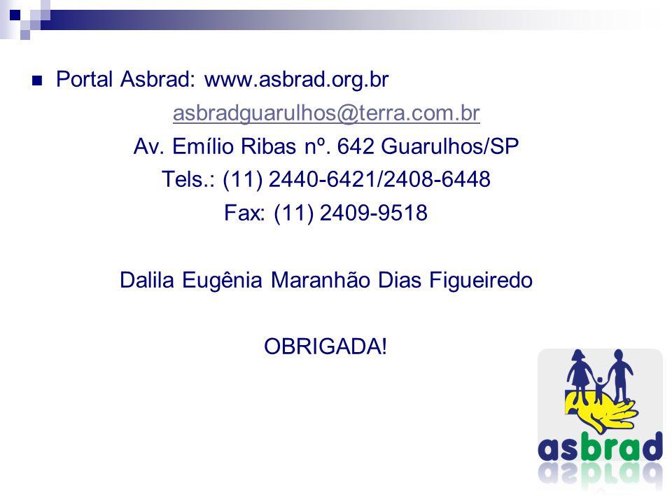 Portal Asbrad: www.asbrad.org.br asbradguarulhos@terra.com.br Av. Emílio Ribas nº. 642 Guarulhos/SP Tels.: (11) 2440-6421/2408-6448 Fax: (11) 2409-951