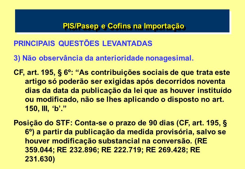 PIS/Pasep e Cofins na Importação PIS/Pasep e Cofins na Importação PRINCIPAIS QUESTÕES LEVANTADAS 3) Não observância da anterioridade nonagesimal. CF,