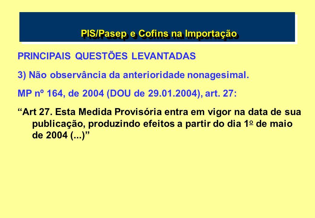 PIS/Pasep e Cofins na Importação PIS/Pasep e Cofins na Importação PRINCIPAIS QUESTÕES LEVANTADAS 3) Não observância da anterioridade nonagesimal.