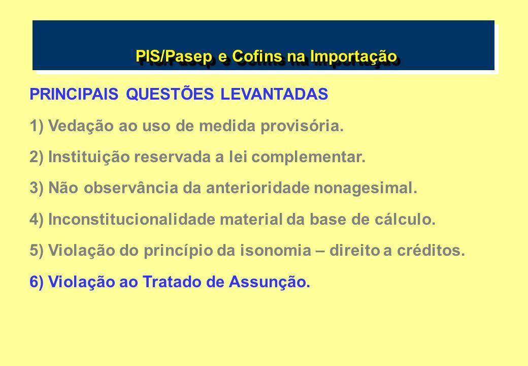 PIS/Pasep e Cofins na Importação PIS/Pasep e Cofins na Importação PRINCIPAIS QUESTÕES LEVANTADAS 1) Vedação ao uso de medida provisória. 2) Instituiçã