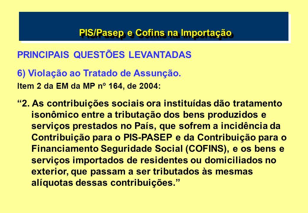 PIS/Pasep e Cofins na Importação PIS/Pasep e Cofins na Importação PRINCIPAIS QUESTÕES LEVANTADAS 6) Violação ao Tratado de Assunção. Item 2 da EM da M