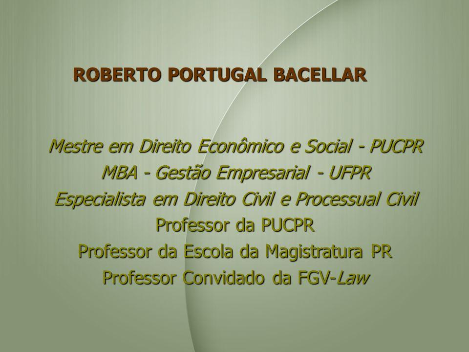 ROBERTO PORTUGAL BACELLAR Mestre em Direito Econômico e Social - PUCPR MBA - Gestão Empresarial - UFPR Especialista em Direito Civil e Processual Civi