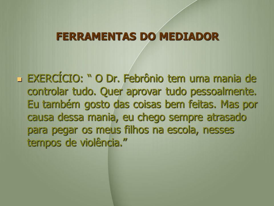 FERRAMENTAS DO MEDIADOR EXERCÍCIO: O Dr.Febrônio tem uma mania de controlar tudo.