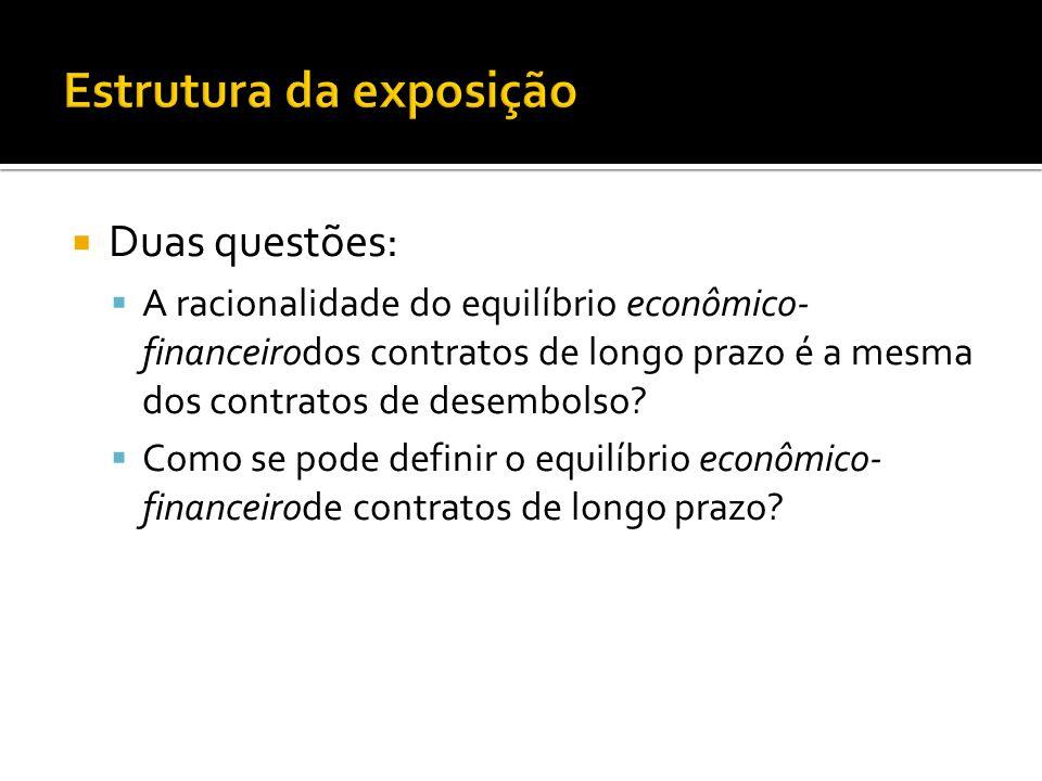 Duas questões: A racionalidade do equilíbrio econômico- financeirodos contratos de longo prazo é a mesma dos contratos de desembolso.