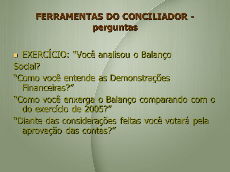FERRAMENTAS DO CONCILIADOR - perguntas EXERCÍCIO: Você analisou o Balanço EXERCÍCIO: Você analisou o BalançoSocial.