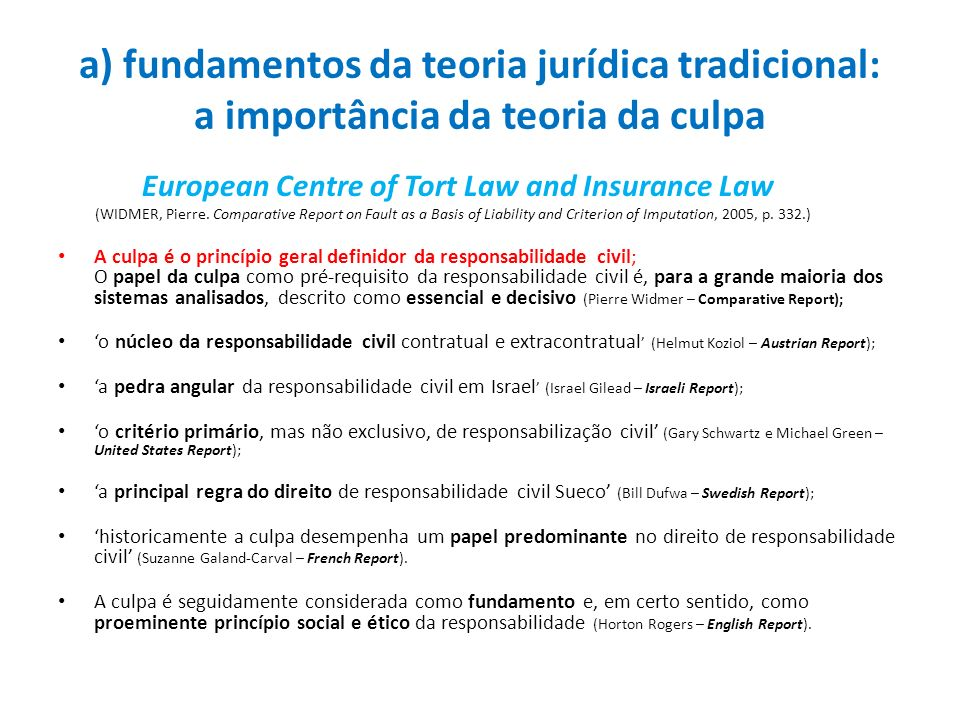 a) fundamentos da teoria jurídica tradicional: a importância da teoria da culpa European Centre of Tort Law and Insurance Law (WIDMER, Pierre. Compara