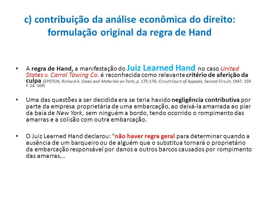 c) contribuição da análise econômica do direito: formulação original da regra de Hand A regra de Hand, a manifestação do Juiz Learned Hand no caso Uni
