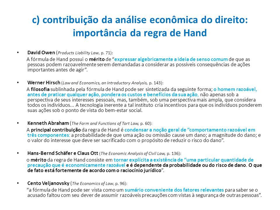 c) contribuição da análise econômica do direito: importância da regra de Hand David Owen ( Products Liability Law, p. 71): A fórmula de Hand possui o