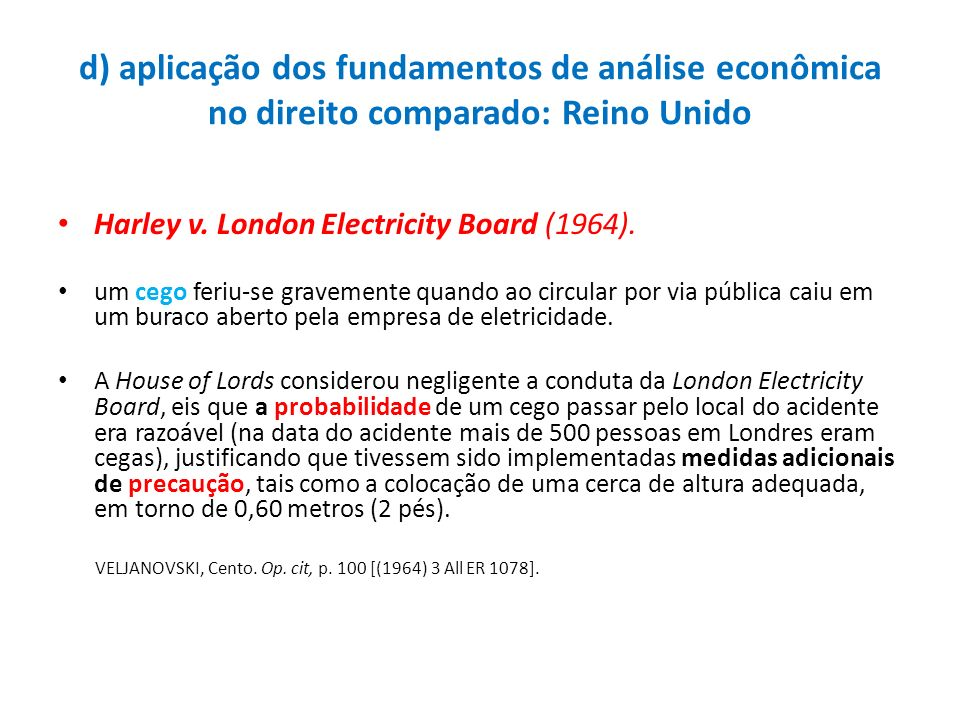 d) aplicação dos fundamentos de análise econômica no direito comparado: Reino Unido Harley v. London Electricity Board (1964). um cego feriu-se gravem