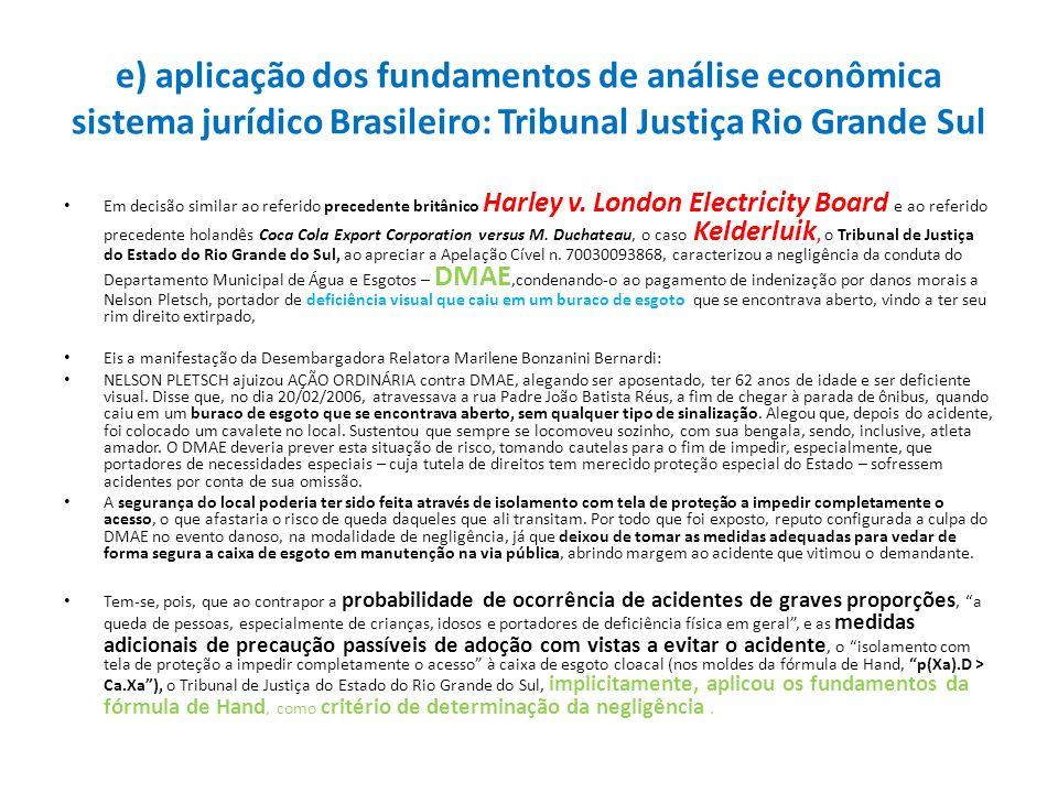 e) aplicação dos fundamentos de análise econômica sistema jurídico Brasileiro: Tribunal Justiça Rio Grande Sul Em decisão similar ao referido preceden