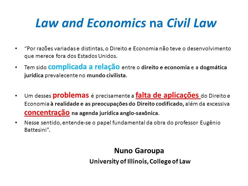 Law and Economics na Civil Law Por razões variadas e distintas, o Direito e Economia não teve o desenvolvimento que merece fora dos Estados Unidos. Te