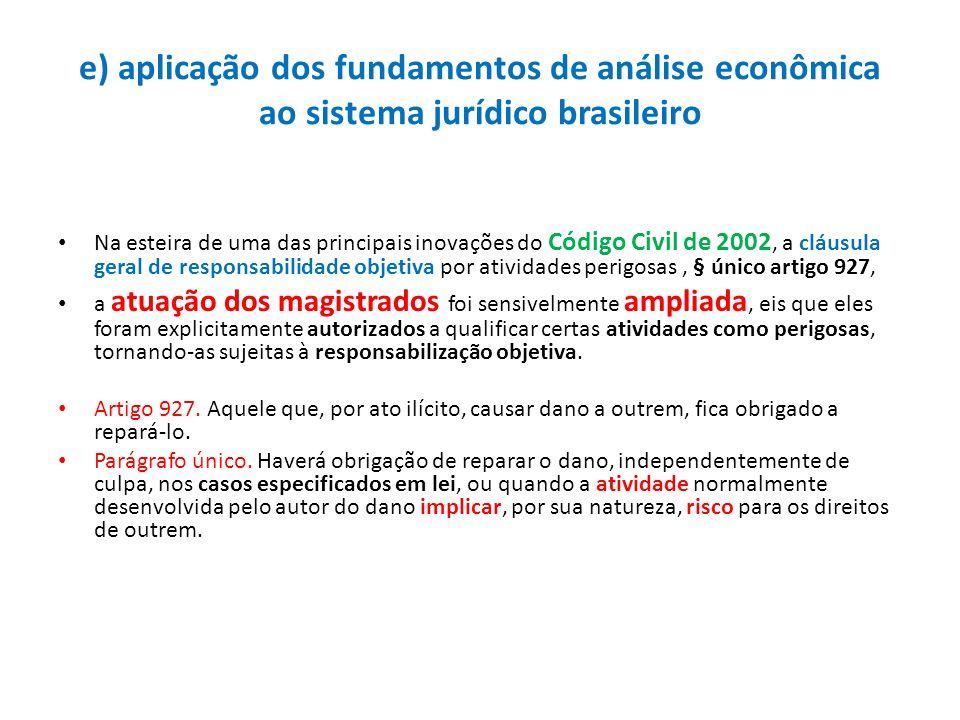 e) aplicação dos fundamentos de análise econômica ao sistema jurídico brasileiro Na esteira de uma das principais inovações do Código Civil de 2002, a