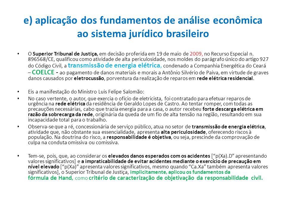 e) aplicação dos fundamentos de análise econômica ao sistema jurídico brasileiro O Superior Tribunal de Justiça, em decisão proferida em 19 de maio de