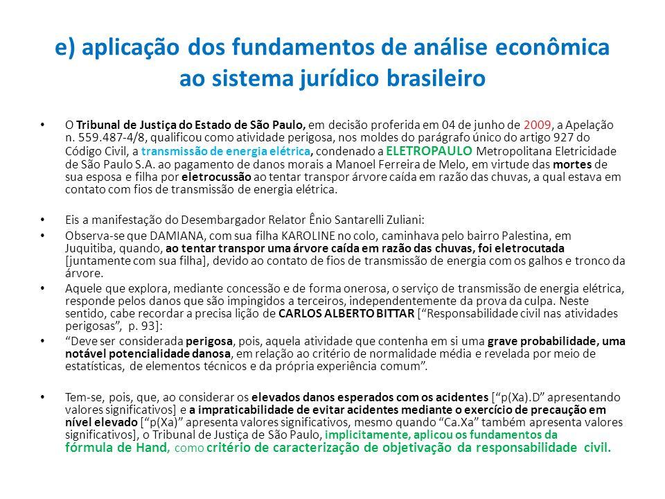 e) aplicação dos fundamentos de análise econômica ao sistema jurídico brasileiro O Tribunal de Justiça do Estado de São Paulo, em decisão proferida em