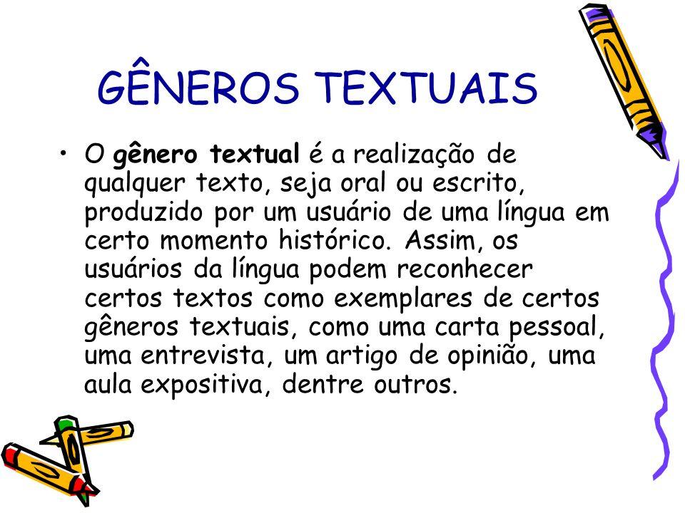 GÊNEROS TEXTUAIS O gênero textual é a realização de qualquer texto, seja oral ou escrito, produzido por um usuário de uma língua em certo momento hist