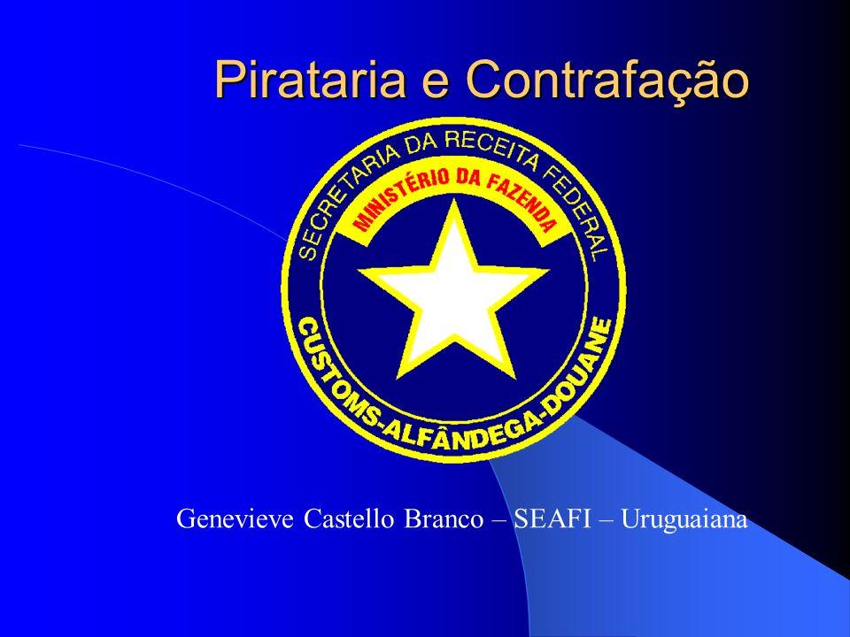 Pirataria e Contrafação Genevieve Castello Branco – SEAFI – Uruguaiana