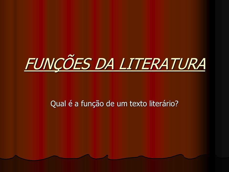 FUNÇÕES DA LITERATURA Qual é a função de um texto literário?