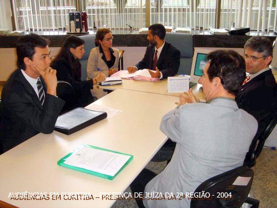 AUDIÊNCIAS EM CURITIBA – PRESENÇA DE JUÍZA DA 2ª REGIÃO - 2004