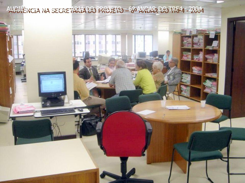 AUDIÊNCIA NA SECRETARIA DO PROJETO – 6º ANDAR DO TRF4 - 2004