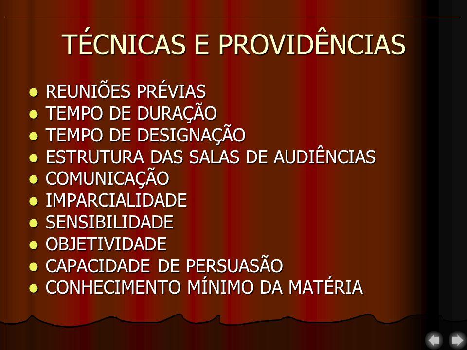 TÉCNICAS E PROVIDÊNCIAS REUNIÕES PRÉVIAS REUNIÕES PRÉVIAS TEMPO DE DURAÇÃO TEMPO DE DURAÇÃO TEMPO DE DESIGNAÇÃO TEMPO DE DESIGNAÇÃO ESTRUTURA DAS SALAS DE AUDIÊNCIAS ESTRUTURA DAS SALAS DE AUDIÊNCIAS COMUNICAÇÃO COMUNICAÇÃO IMPARCIALIDADE IMPARCIALIDADE SENSIBILIDADE SENSIBILIDADE OBJETIVIDADE OBJETIVIDADE CAPACIDADE DE PERSUASÃO CAPACIDADE DE PERSUASÃO CONHECIMENTO MÍNIMO DA MATÉRIA CONHECIMENTO MÍNIMO DA MATÉRIA
