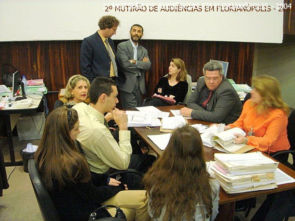 2º MUTIRÃO DE AUDIÊNCIAS EM FLORIANÓPOLIS - 2004
