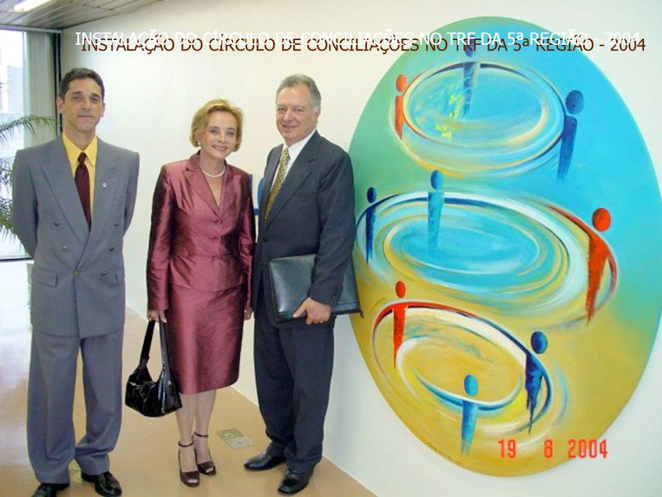 INSTALAÇÃO DO CÍRCULO DE CONCILIAÇÕES NO TRF DA 5ª REGIÃO - 2004