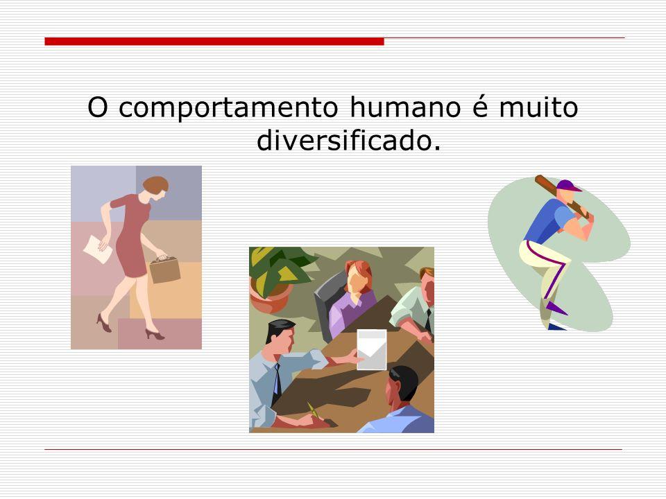 O comportamento humano é muito diversificado.