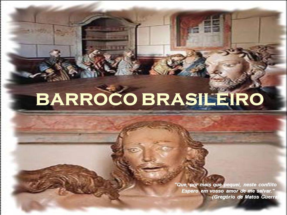 BARROCO BRASILEIRO Que, por mais que pequei, neste conflito Espero em vosso amor de me salvar. (Gregório de Matos Guerra)
