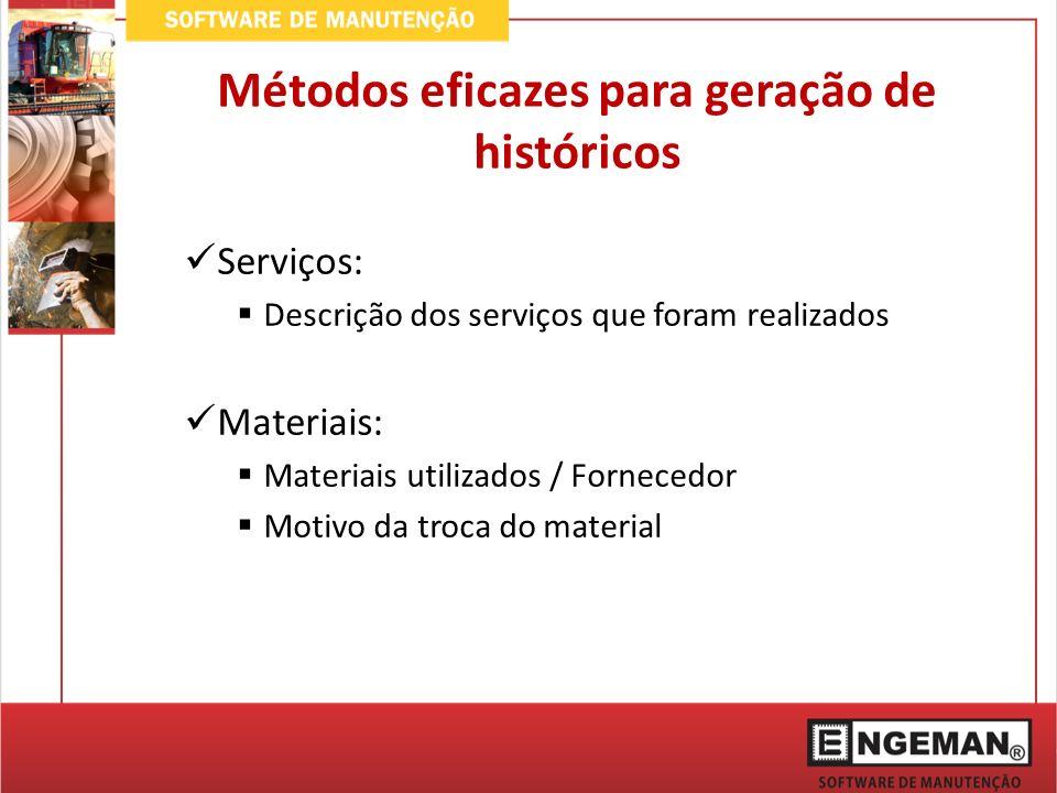 Serviços: Descrição dos serviços que foram realizados Materiais: Materiais utilizados / Fornecedor Motivo da troca do material Métodos eficazes para geração de históricos