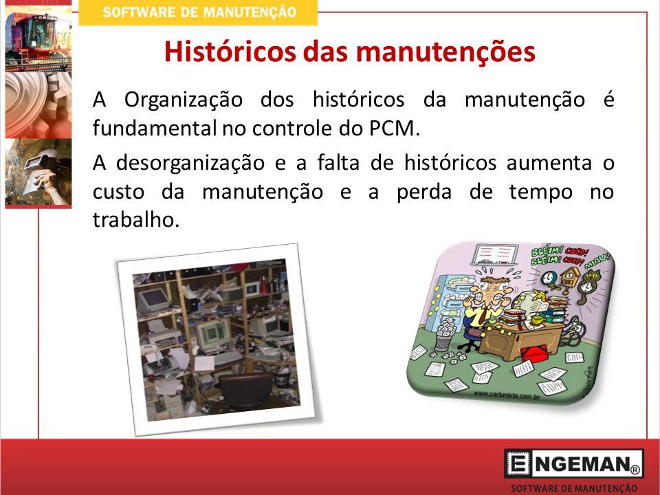 Históricos das manutenções A Organização dos históricos da manutenção é fundamental no controle do PCM.