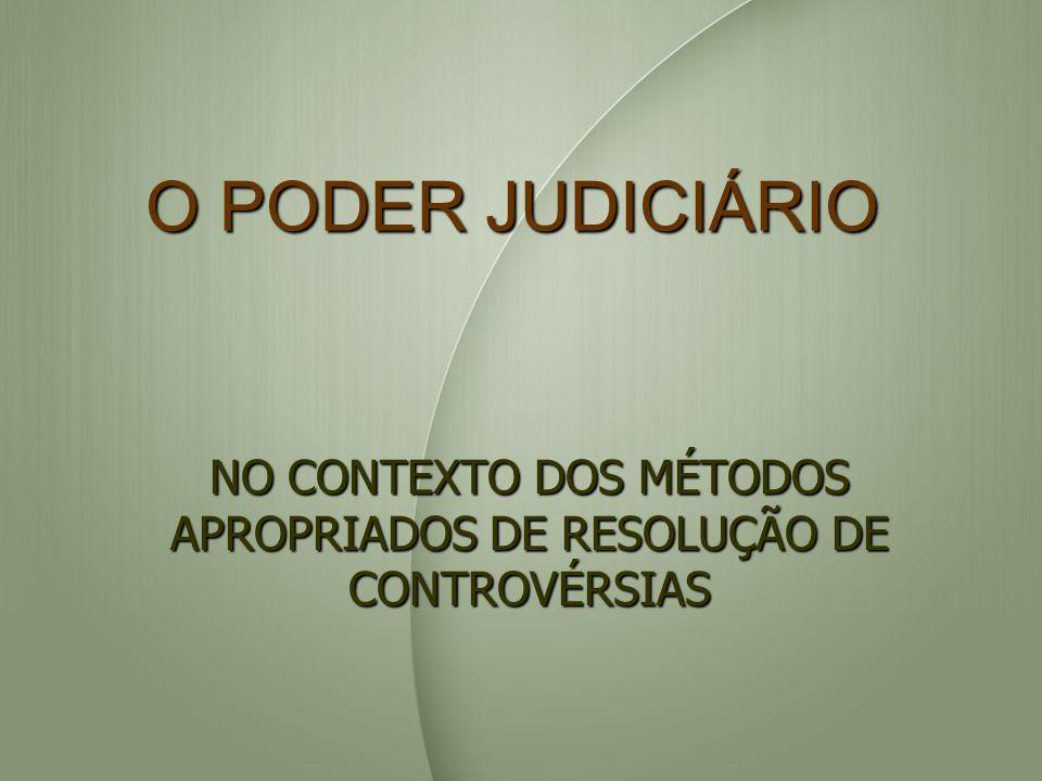 O PODER JUDICIÁRIO NO CONTEXTO DOS MÉTODOS APROPRIADOS DE RESOLUÇÃO DE CONTROVÉRSIAS