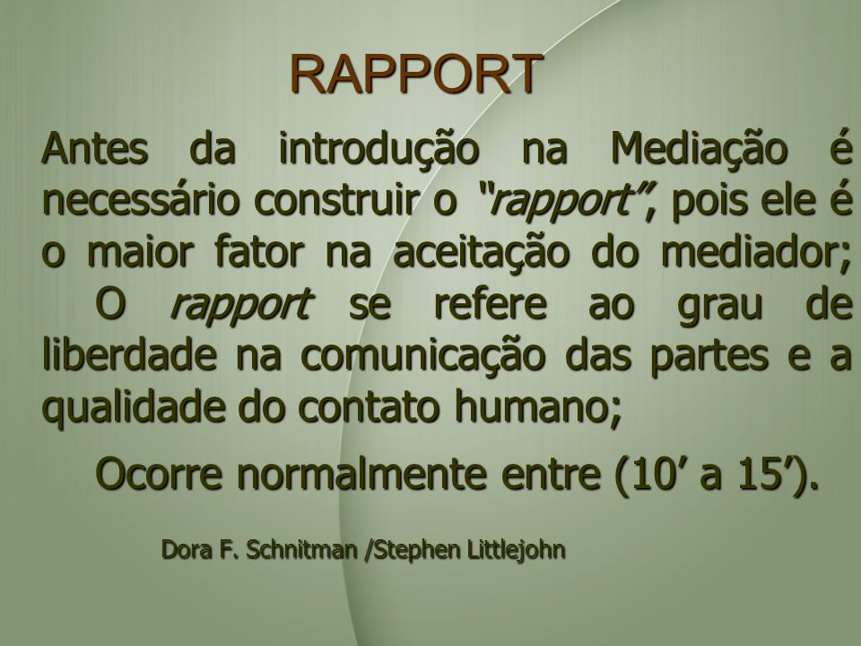 RAPPORT Antes da introdução na Mediação é necessário construir o rapport, pois ele é o maior fator na aceitação do mediador; O rapport se refere ao gr