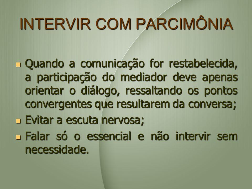 INTERVIR COM PARCIMÔNIA Quando a comunicação for restabelecida, a participação do mediador deve apenas orientar o diálogo, ressaltando os pontos conve