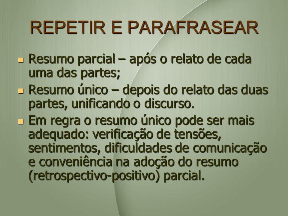 REPETIR E PARAFRASEAR Resumo parcial – após o relato de cada uma das partes; Resumo parcial – após o relato de cada uma das partes; Resumo único – dep
