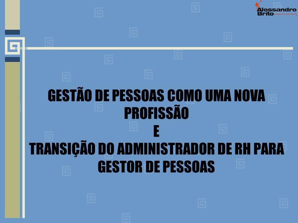 GESTÃO DE PESSOAS COMO UMA NOVA PROFISSÃO E TRANSIÇÃO DO ADMINISTRADOR DE RH PARA GESTOR DE PESSOAS