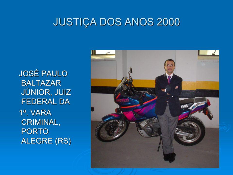 JUSTIÇA DOS ANOS 2000 JOSÉ PAULO BALTAZAR JÚNIOR, JUIZ FEDERAL DA JOSÉ PAULO BALTAZAR JÚNIOR, JUIZ FEDERAL DA 1ª. VARA CRIMINAL, PORTO ALEGRE (RS) 1ª.
