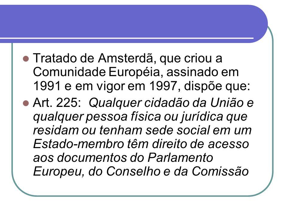 Tratado de Amsterdã, que criou a Comunidade Européia, assinado em 1991 e em vigor em 1997, dispõe que: Art.