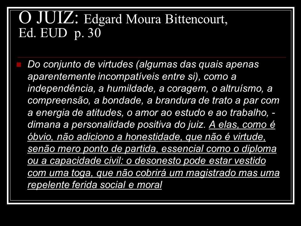 O JUIZ: Edgard Moura Bittencourt, Ed. EUD p. 30 Do conjunto de virtudes (algumas das quais apenas aparentemente incompatíveis entre si), como a indepe