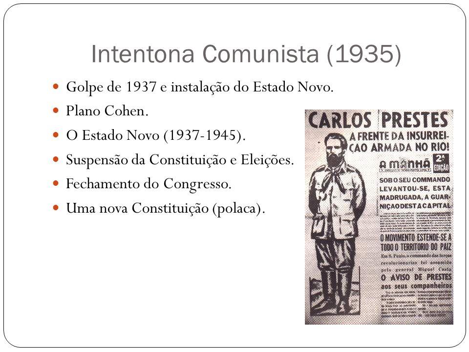 Intentona Comunista (1935) Golpe de 1937 e instalação do Estado Novo. Plano Cohen. O Estado Novo (1937-1945). Suspensão da Constituição e Eleições. Fe