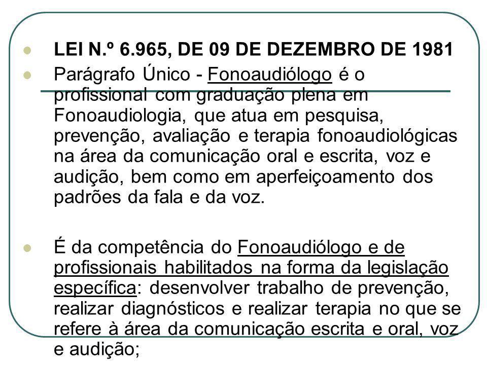 LEI N.º 6.965, DE 09 DE DEZEMBRO DE 1981 Parágrafo Único - Fonoaudiólogo é o profissional com graduação plena em Fonoaudiologia, que atua em pesquisa,