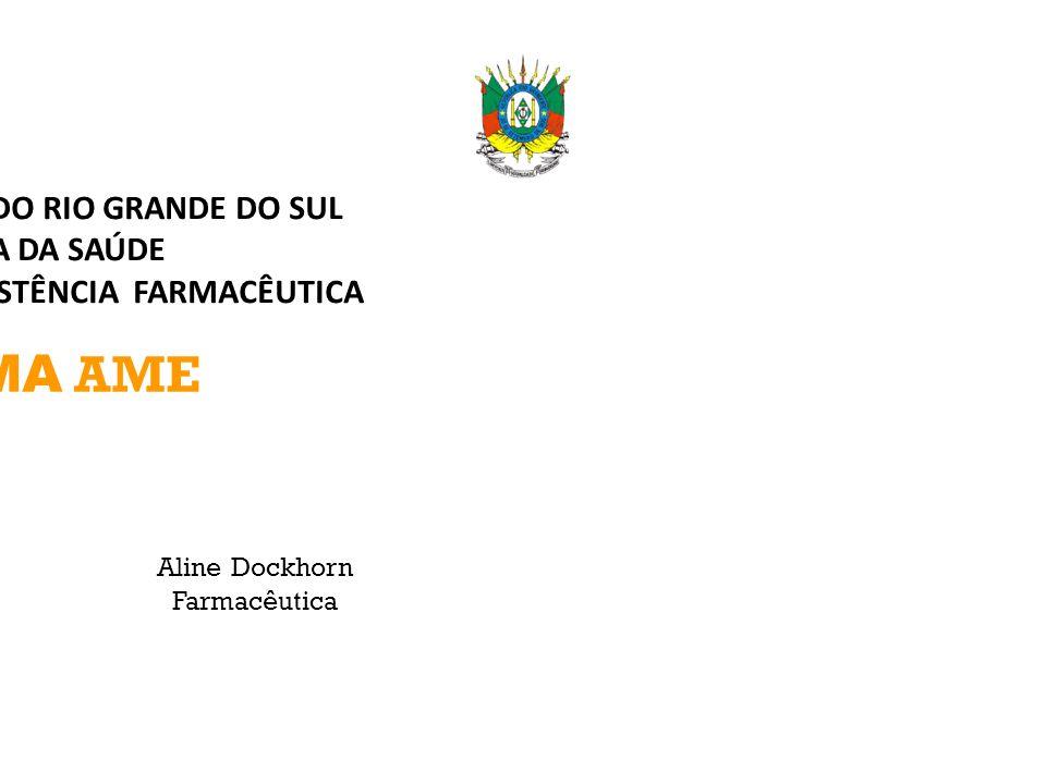 SISTEMA AME Aline Dockhorn Farmacêutica GOVERNO DO ESTADO DO RIO GRANDE DO SUL SECRETARIA DA SAÚDE DEPARTAMENTO DE ASSISTÊNCIA FARMACÊUTICA