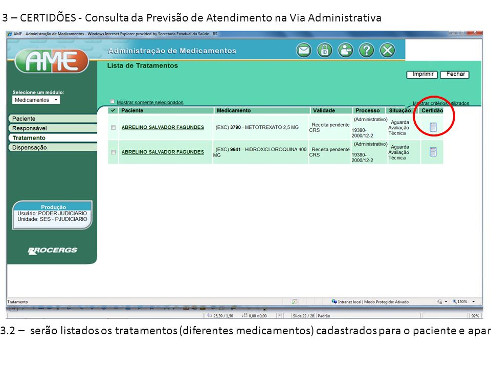 3 – CERTIDÕES - Consulta da Previsão de Atendimento na Via Administrativa 3.2 – serão listados os tratamentos (diferentes medicamentos) cadastrados pa