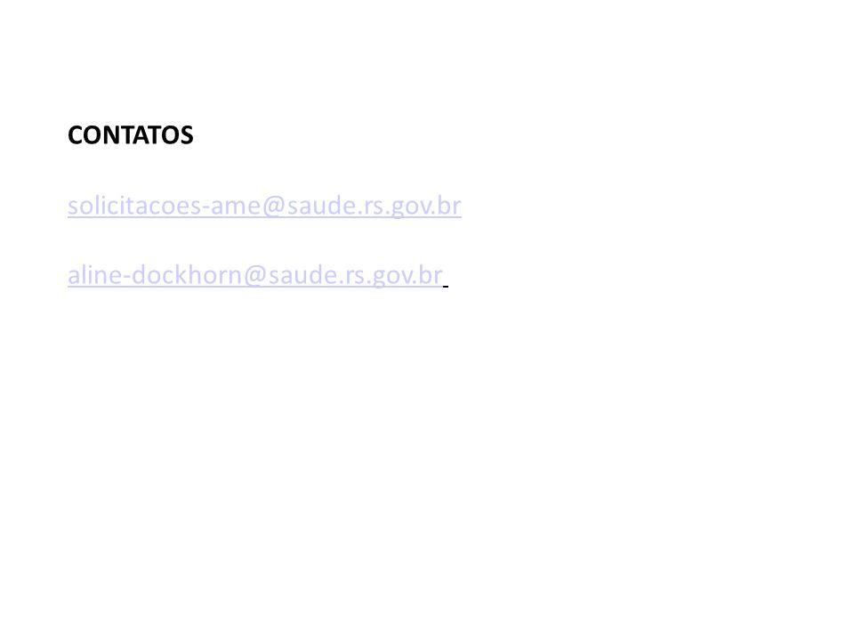 CONTATOS solicitacoes-ame@saude.rs.gov.br solicitacoes-ame@saude.rs.gov.br aline-dockhorn@saude.rs.gov.br