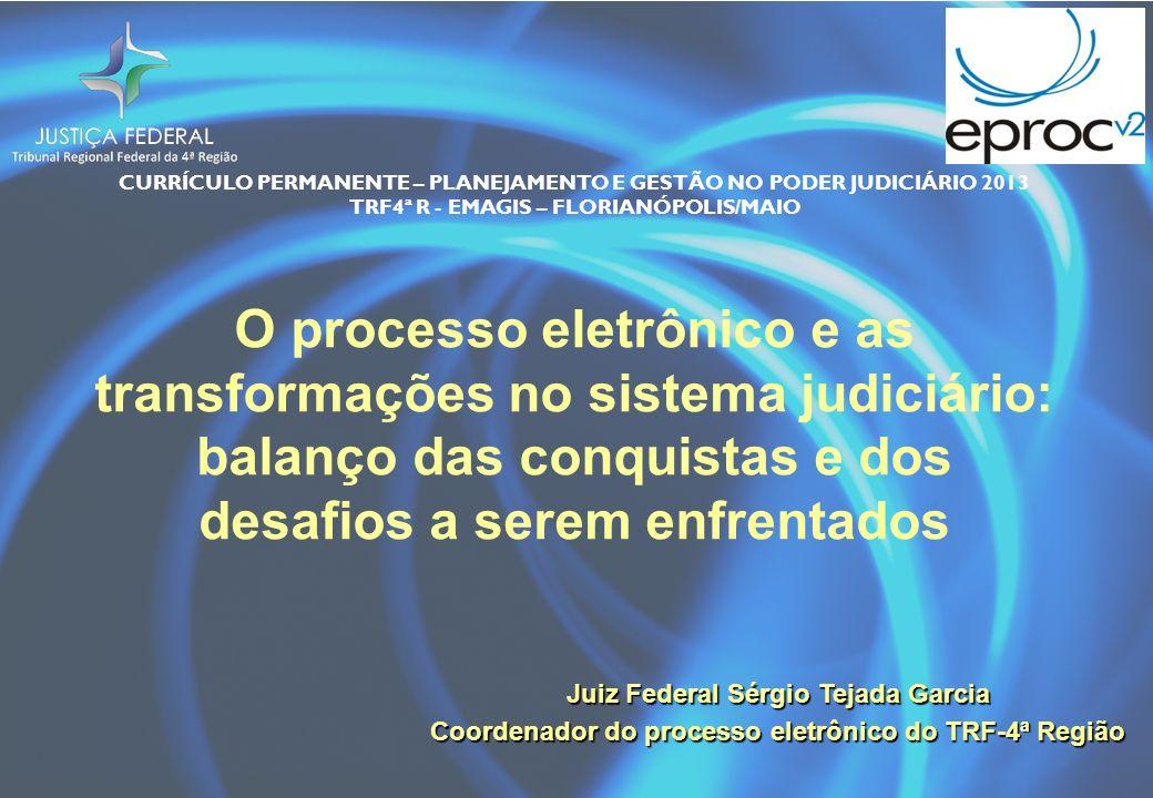 CURRÍCULO PERMANENTE – PLANEJAMENTO E GESTÃO NO PODER JUDICIÁRIO 2013 TRF4ª R - EMAGIS – FLORIANÓPOLIS/MAIO O processo eletrônico e as transformações