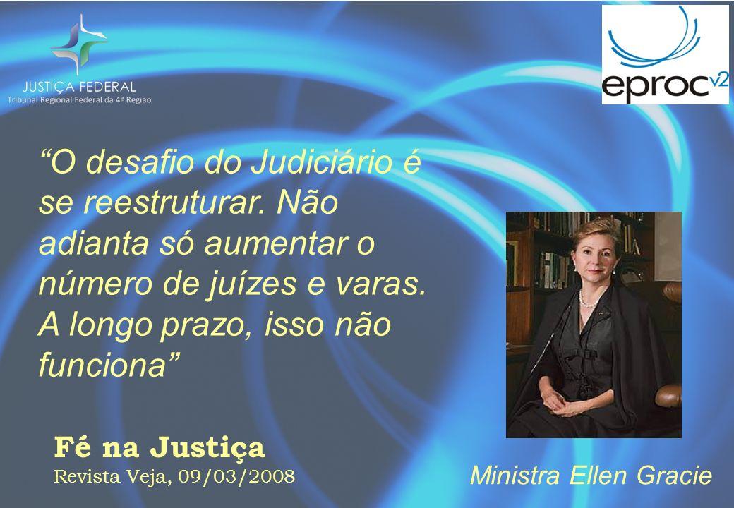 Fé na Justiça Revista Veja, 09/03/2008 O desafio do Judiciário é se reestruturar. Não adianta só aumentar o número de juízes e varas. A longo prazo, i