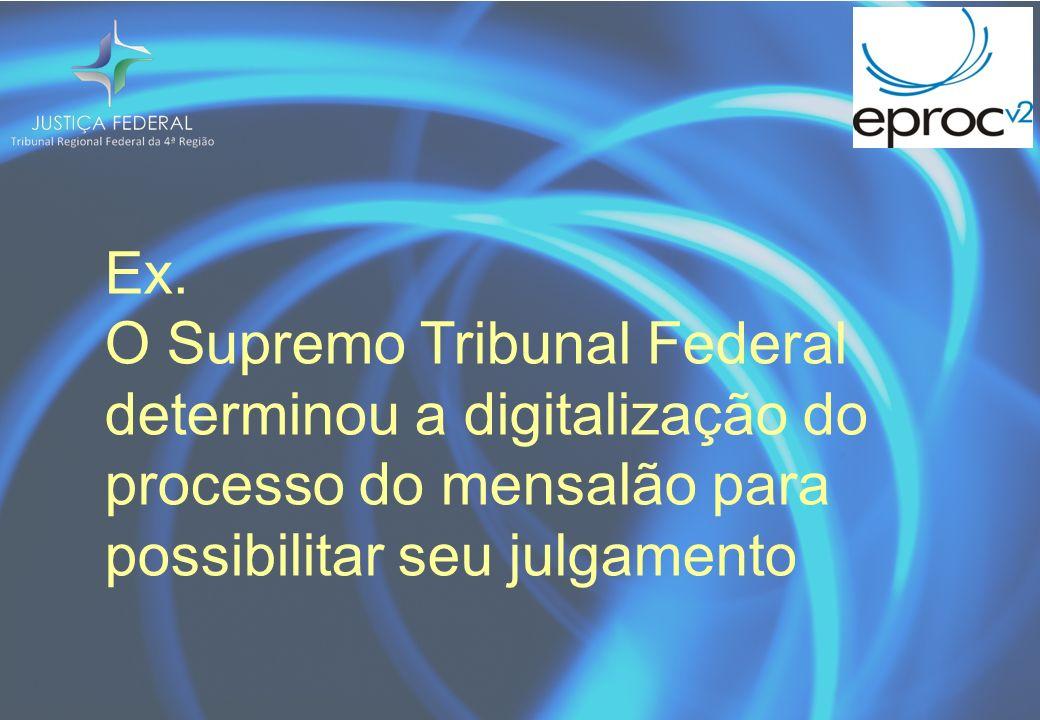 Ex. O Supremo Tribunal Federal determinou a digitalização do processo do mensalão para possibilitar seu julgamento