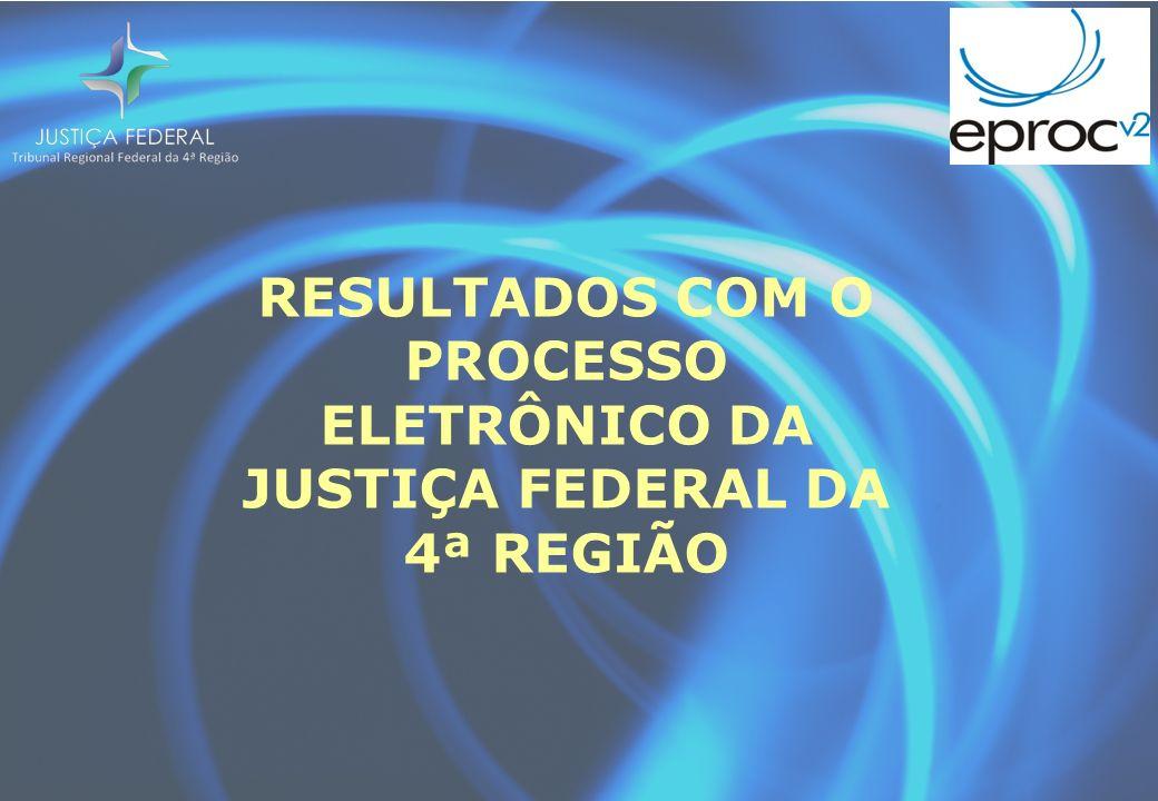RESULTADOS COM O PROCESSO ELETRÔNICO DA JUSTIÇA FEDERAL DA 4ª REGIÃO