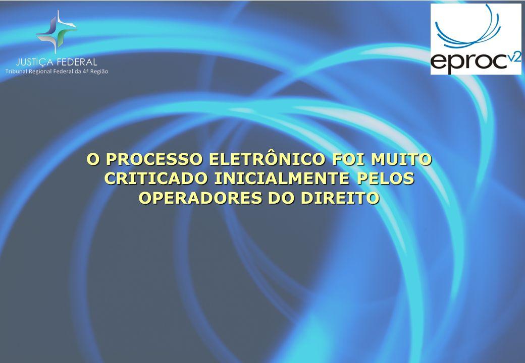 O PROCESSO ELETRÔNICO FOI MUITO CRITICADO INICIALMENTE PELOS OPERADORES DO DIREITO